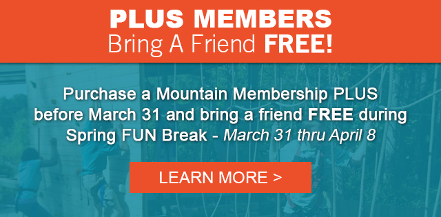 PLUS Members Bring a Friend Free during Spring FUN Break